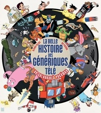 Olivier Fallaix et Pascal Rui - La belle Histoire des génériques télé - De Goldorak à Pokémon.