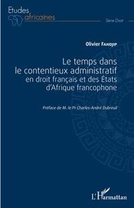 Olivier Fandjip - Le temps dans le contentieux administratif en droit français et des Etats d'Afrique francophone.