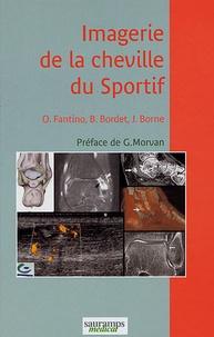 Olivier Fantino et Bertrand Bordet - Imagerie de la cheville du sportif.