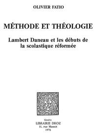 Olivier Fatio - Méthode et théologie - Lambert Daneau et les débuts de la scolastique réformée.
