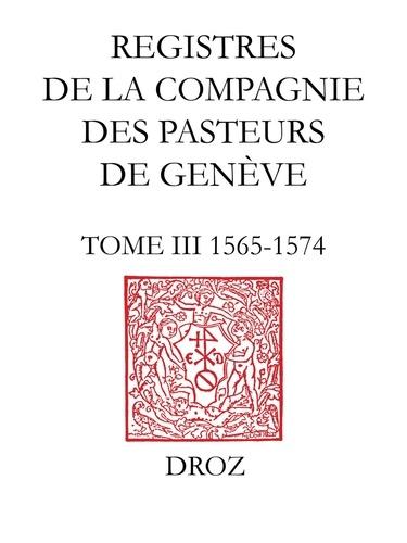 Registres de la Compagnie des pasteurs de Genève au temps de Calvin.. TomeIII, 1565-1574