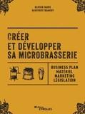 Olivier Faure et Geoffrey Framery - Créer et développer sa microbrasserie - Businessplan, marketing, législation.