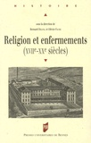 Olivier Faure et Bernard Delpal - Religion et enfermements (XVIIe-XXe siècles).