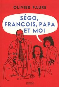 Olivier Faure - Ségo, François, Papa et moi.