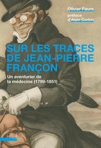 Olivier Faure - Sur les traces de Jean-Pierre Françon - Un aventurier de la médecine (1799-1851).