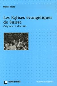Olivier Favre - Les Eglises évangéliques de Suisse - Origines et identités.