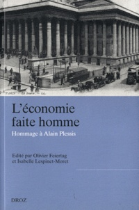 Olivier Feiertag et Isabelle Lespinet-Moret - L'économie faite homme - Hommage à Alain Plessis.