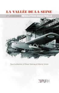 Olivier Feiertag et Marine Simon - La vallée de la Seine et la seconde révolution industrielle.