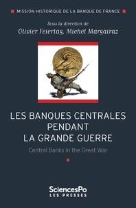Olivier Feiertag et Michel Margairaz - Les banques centrales pendant la Grande Guerre.