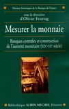 Olivier Feiertag - Mesurer la monnaie - Banques centrales et construction de l'autorité monétaire (XIXe-XXe siècle).