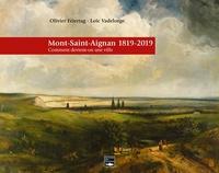 Olivier Feiertag et Loïc Vadelorge - Mont-Saint-Aignan 1819-2019 - Comment devient-on une ville ?.