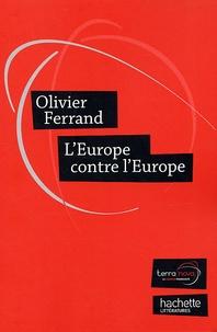Olivier Ferrand - L'Europe contre l'Europe - Appel à une nouvelle génération européenne.