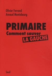 Olivier Ferrand et Arnaud Montebourg - Primaire - Comment sauver la gauche.