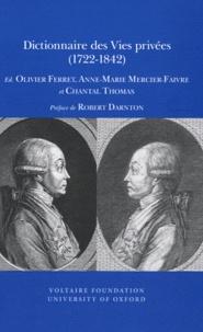 Olivier Ferret et Anne-Marie Mercier-Faivre - Dictionnaire des vies privées (1722-1842).