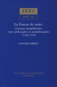 Olivier Ferret - La fureur de nuire : échanges pamphlétaires entre philosophes et antiphilosophes (1750-1770).