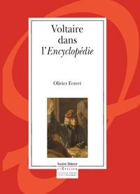 Olivier Ferret - Voltaire dans l'Encyclopédie.