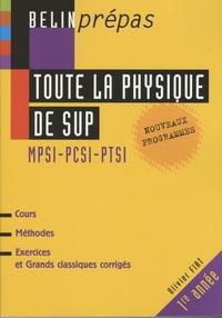 Olivier Fiat - Toute la physique de Sup : MPSI, PCSI, PTSI.