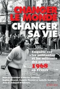 Olivier Fillieule et Sophie Béroud - Changer le monde, changer sa vie - Enquête sur les militantes et militants des années 1968 en France.