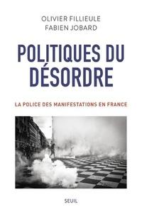 Olivier Fillieule et Fabien Jobard - Politiques du désordre - La police des manifestations en France.