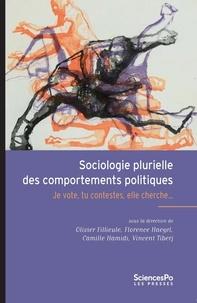 Olivier Fillieule et Florence Haegel - Sociologie plurielle des comportements politiques - Je vote, tu contestes, elle cherche....