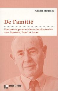 Olivier Flournoy - De l'amitié - Rencontres personnelles et intellectuelles avec Saussure, Freud et Lacan.