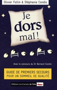 Olivier Follin et Stéphanie Condis - Je dors mal ! - Guide de premiers secours pour un sommeil de qualité.