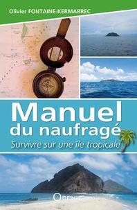 Olivier Fontaine-Kermarrec - Manuel du naufragé - Survivre sur une île tropicale.