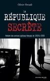 Olivier Forcade - La République secrète - Histoire des services spéciaux français de 1918 à 1939.