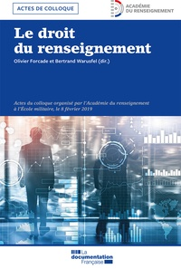 Olivier Forcade et Bertrand Warusfel - Le droit du renseignement - Actes du colloque organisé par l'Académie du renseignement à l'Ecole militaire, le 8 février 2019.