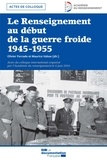 Olivier Forcade et Maurice Vaïsse - Le renseignement au début de la guerre froide - 1945-1955.