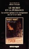 Olivier Forcade - Le secret et la puissance - Les services spéciaux et le renseignement aux XIXe et XXe siècles.
