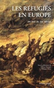 Olivier Forcade et Philippe Nivet - Les réfugiés en Europe du XVIe au XXe siècle.