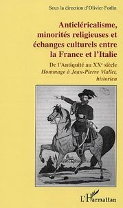 Olivier Forlin - Anticléricalisme, minorités religieuses et échanges culturels entre la France et l'Italie - De l'Antiquité au XXe siècle.