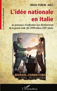 Olivier Forlin - L'idée nationale en Italie - Du processus d'unification aux déchirements de la guerre civile (fin XVIIIe-début XXIe siècle).