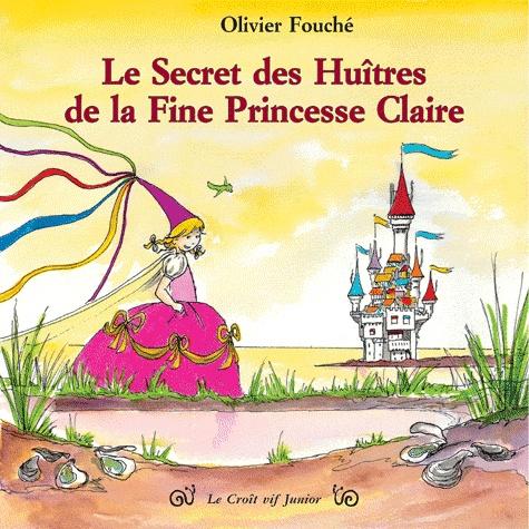 Olivier Fouché - Le secret des huîtres de la fine princesse Claire.