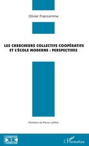 Olivier Francomme - Les chercheurs collectifs coopératifs et l'école moderne - Perspectives.