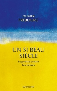 Olivier Frébourg - Un si beau siècle - La poésie contre les écrans.
