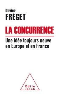 Olivier Fréget - La concurrence - Une idée toujours neuve en France et en Europe.