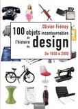 Olivier Frénoy - Les 100 objets incontournables de l'histoire du design - De 1850 à 2000.