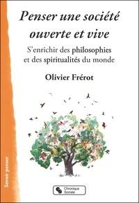 Olivier Frérot - Penser une société ouverte et vive - S'enrichir des philosophies et des spiritualités du monde.