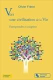 Olivier Frérot - Vers une civilisation de la vie - Entreprendre et coopérer.