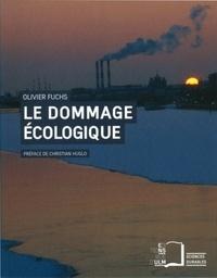 Olivier Fuchs - Le dommage écologique - Quelles responsabilités juridiques ?.