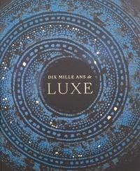 Olivier Gabet - Dix mille ans de luxe.