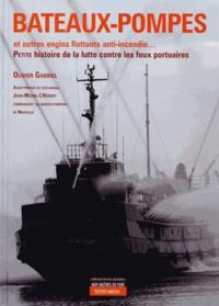 Olivier Gabriel - Bateaux-pompes et barges anti-incendie... - Histoire mondiale de la lutte contre les feux portuaires.