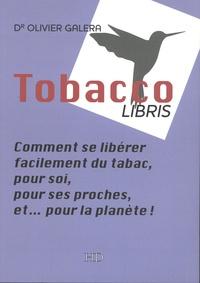 Olivier Galera - Tobaccolibris - Comment se libérer facilement du tabac, pour soi, pour ses proches, et... pour la planète !.