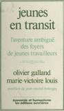 Olivier Galland - Jeunes en transit - L'aventure ambiguë des foyers de jeunes travailleurs.