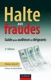 Olivier Gallet - Halte aux fraudes - 2e édition - Guide à l'usage des managers et des auditeurs.