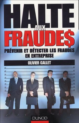 Olivier Gallet - Halte aux fraudes - Prévenir et détecter les fraudes en entreprise.