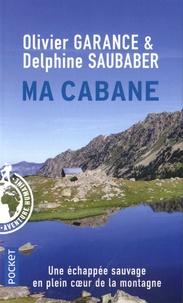 Olivier Garance et Delphine Saubaber - Ma cabane - Une échappée sauvage.