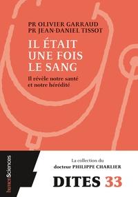 Olivier Garraud et Jean-Daniel Tissot - Il était une fois le sang - Il révèle notre hérédité et notre santé.